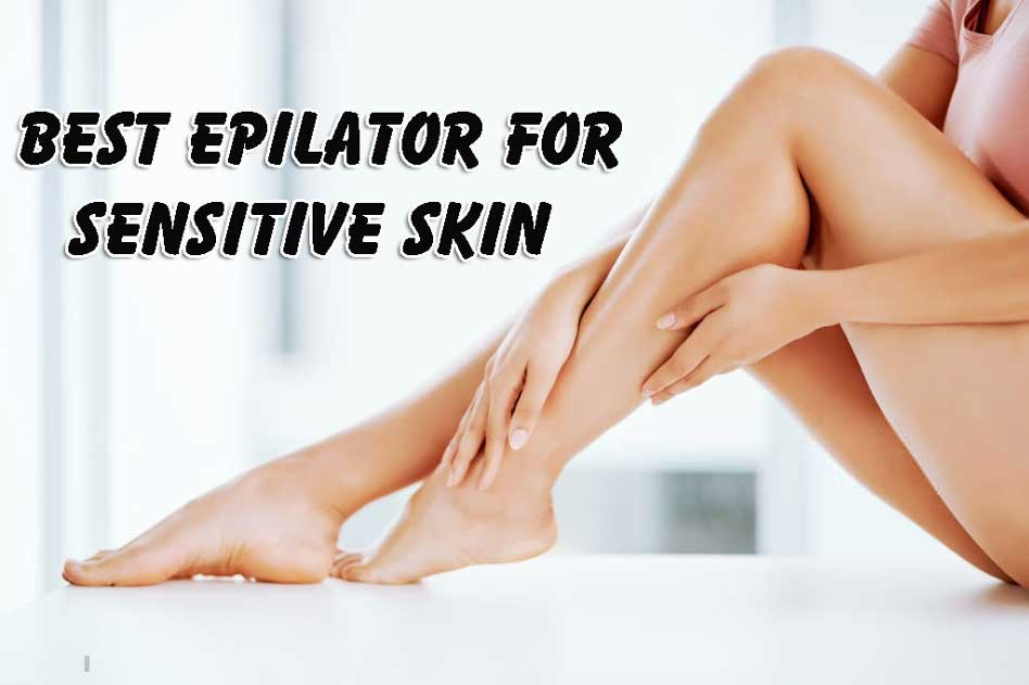 best epilator for sensitive skin