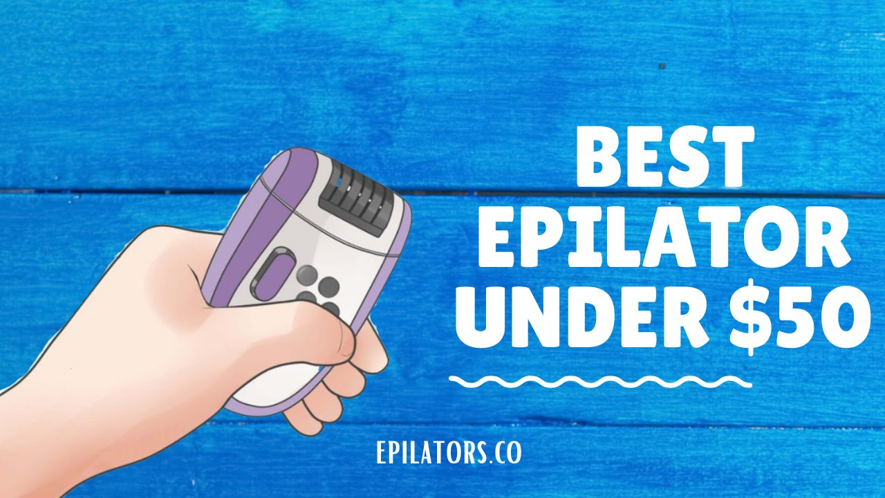 05 Best Cheap Epilator under $50 | Best Low Budget Epilators